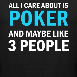 All I Care About Is Poker And Maybe Like 3 People - Men's Premium Tank