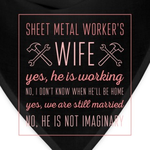 Sheet Metal Worker's wife. Yes, he is working. No, - Bandana