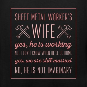 Sheet Metal Worker's wife. Yes, he is working. No, - Men's Premium Tank