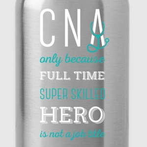 CNA Only because full time super skilled hero is n - Water Bottle