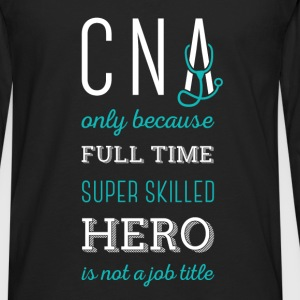 CNA Only because full time super skilled hero is n - Men's Premium Long Sleeve T-Shirt