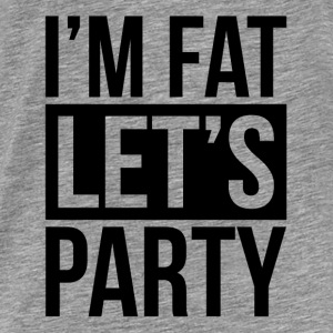 I'M FAT LET'S PARTY Hoodies - Men's Premium T-Shirt