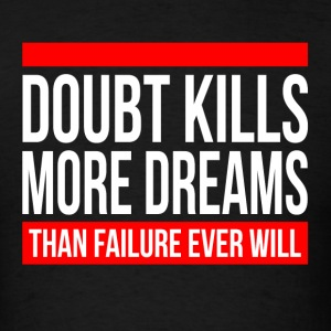 DOUBT KILLS MORE DREAMS THAN FAILURE EVER WILL Sportswear - Men's T-Shirt