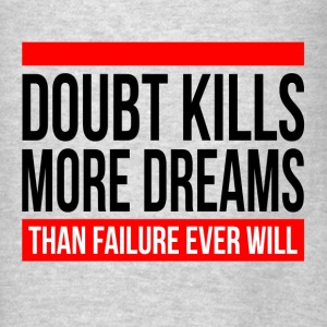 DOUBT KILLS MORE DREAMS THAN FAILURE EVER WILL Hoodies - Men's T-Shirt