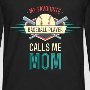My Favourite Baseball Player Calls Me Mom - Men's Premium Long Sleeve T-Shirt
