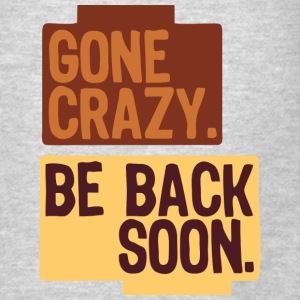 Gone crazy be back soon Hoodies - Men's T-Shirt