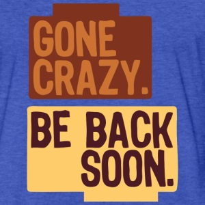 Gone crazy be back soon Sweatshirts - Fitted Cotton/Poly T-Shirt by Next Level