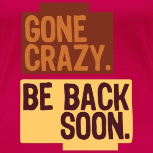 Gone crazy be back soon Tanks - Women's Premium T-Shirt