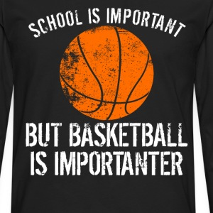 School Is Important But Basketball Is Importanter - Men's Premium Long Sleeve T-Shirt