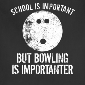 School Is Important But Bowling Is Importanter - Adjustable Apron