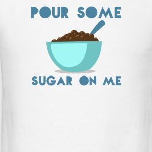 POUR SOME SUGAR ON ME - Men's T-Shirt