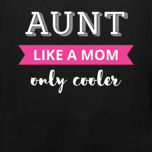 Aunt like a mom, only cooler! - Men's Premium Tank