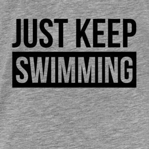 JUST KEEP SWIMMING QUOTE MOVING FORWARD Hoodies - Men's Premium T-Shirt
