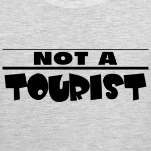 NOT A TOURIST T-Shirts - Men's Premium Tank