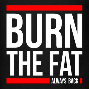 BURN THE FAT ALWAYS BACK GYM WORKOUT FUNNY Hoodies - Men's T-Shirt