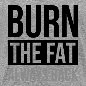 BURN THE FAT ALWAYS BACK GYM WORKOUT FUNNY Sportswear - Men's Premium T-Shirt