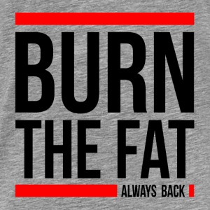 BURN THE FAT ALWAYS BACK GYM WORKOUT FUNNY Hoodies - Men's Premium T-Shirt