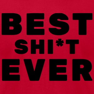 Best Sht Ever Hoodie - Men's T-Shirt by American Apparel