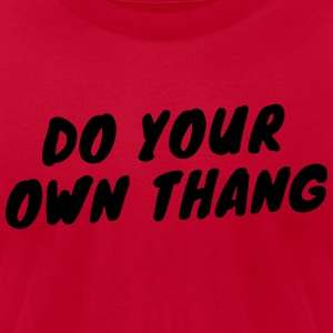 Do Your Own Thang Hoodie - Men's T-Shirt by American Apparel