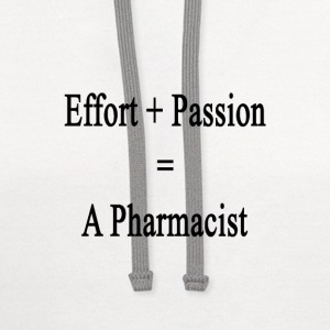 effort_plus_passion_equals_a_pharmacist T-Shirts - Contrast Hoodie