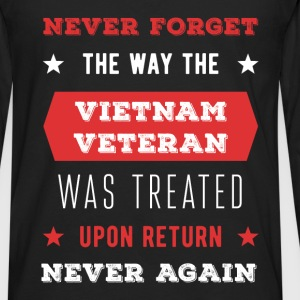 Never forget the way the Vietnam Veteran was treat - Men's Premium Long Sleeve T-Shirt
