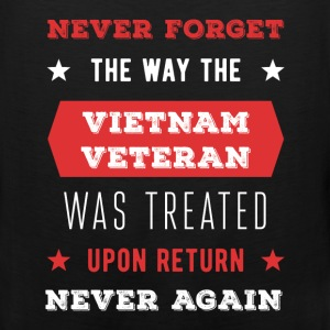 Never forget the way the Vietnam Veteran was treat - Men's Premium Tank