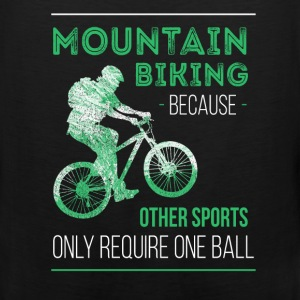 Mountain Biking, Because Other Sports only require - Men's Premium Tank