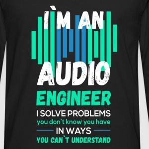 I'm an Audio Engineer. I solve problems you don't  - Men's Premium Long Sleeve T-Shirt