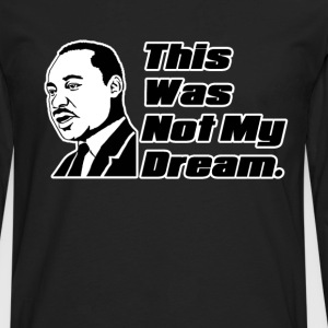 This was not my dream. T-Shirts - Men's Premium Long Sleeve T-Shirt
