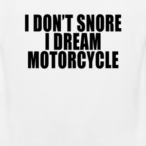 i_dont_snore_i_dream_im_a_motorcycle_fun - Men's Premium Tank