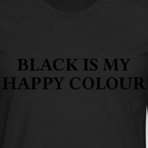 BLACK IS MY HAPPY COLOUR T-Shirts - Men's Premium Long Sleeve T-Shirt