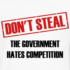 Don't Steal Government Hates Competition T-Shirts - Men's Premium Long Sleeve T-Shirt