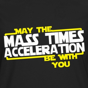 May the Mass times Acceleration be with you - Men's Premium Long Sleeve T-Shirt