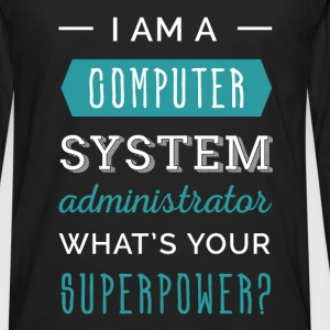 I am a Computer System Administrator what's your s - Men's Premium Long Sleeve T-Shirt
