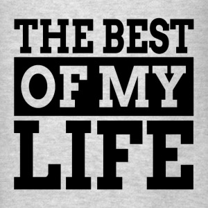 THE BEST OF MY LIFE Hoodies - Men's T-Shirt
