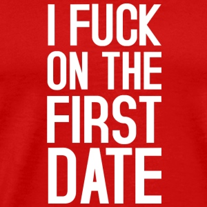 I FUCK ON THE FIRST DATE Sportswear - Men's Premium T-Shirt