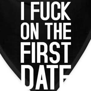 I FUCK ON THE FIRST DATE T-Shirts - Bandana