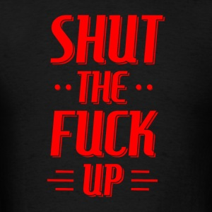 SHUT THE FUCK UP Hoodies - Men's T-Shirt