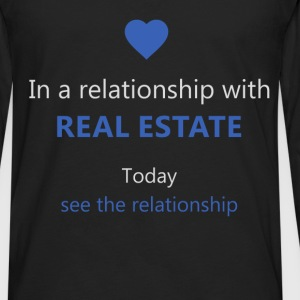 In a relationship with a Real estate. Today see th - Men's Premium Long Sleeve T-Shirt