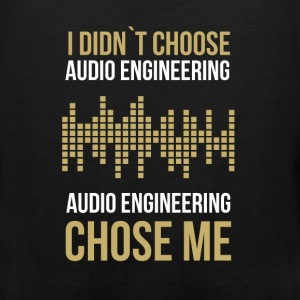I didn`t choose audio engineering. Audio engineeri - Men's Premium Tank