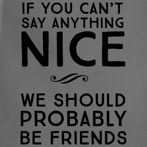 If you can't say anything nice. Let's be friends T-Shirts - Adjustable Apron