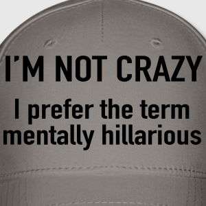 I'm not crazy. prefer the term mentally hilarious T-Shirts - Baseball Cap