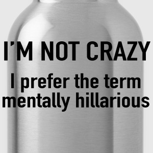 I'm not crazy. prefer the term mentally hilarious T-Shirts - Water Bottle