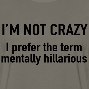 I'm not crazy. prefer the term mentally hilarious T-Shirts - Men's Premium Long Sleeve T-Shirt