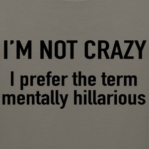 I'm not crazy. prefer the term mentally hilarious T-Shirts - Men's Premium Tank