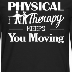 Physical Therapy Keeps You Moving Shirt - Men's Premium Long Sleeve T-Shirt