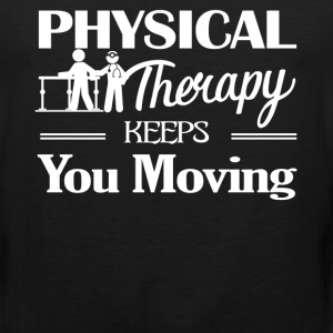 Physical Therapy Keeps You Moving Shirt - Men's Premium Tank