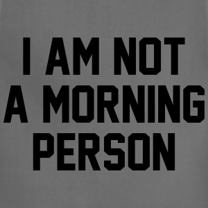 I Am Not A Morning Person T-Shirts - Adjustable Apron