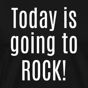TODAY IS GOING TO ROCK! Sportswear - Men's Premium T-Shirt
