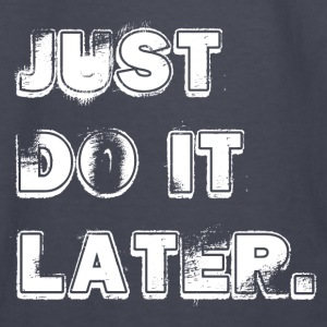 JUST DO IT LATER Hoodies - Kids' Long Sleeve T-Shirt
